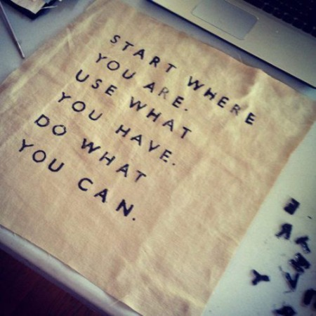 start-where-you-are-use-what-you-have-do-what-you-can-20130216418